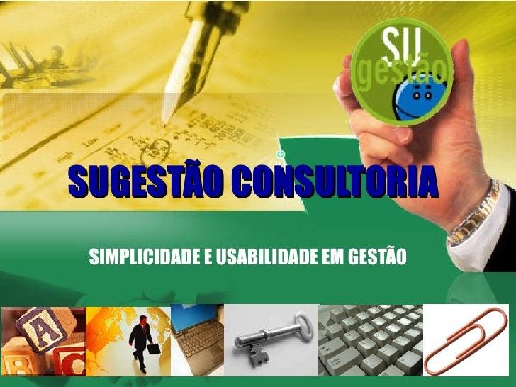 SUGESTÃO CONSULTORIA SIMPLICIDADE E USABILIDADE EM GESTÃO