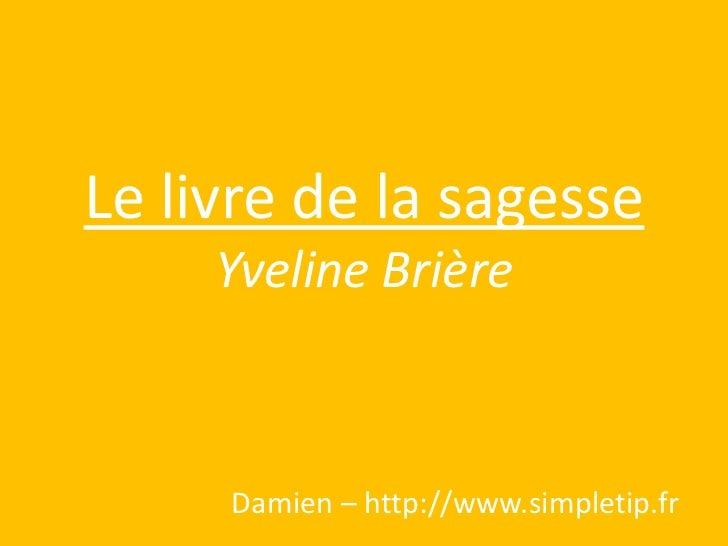 Le livre de la sagesseYveline Brière<br />Damien – http://www.simpletip.fr<br />