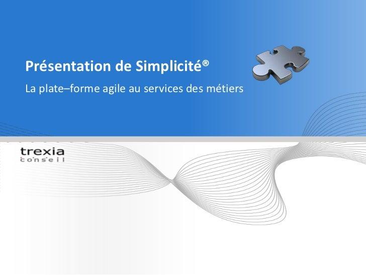 Présentation de Simplicité® <br />La plate–forme agile au services des métiers<br />