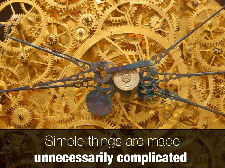 The simplest way to achieve simplicity 1   is through thoughtful reduction.