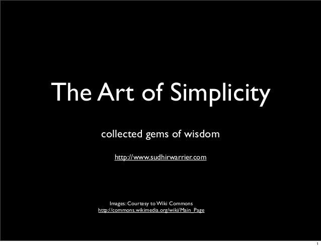 The Art of Simplicitycollected gems of wisdomhttp://www.sudhirwarrier.comImages: Courtesy to Wiki Commonshttp://commons.wi...