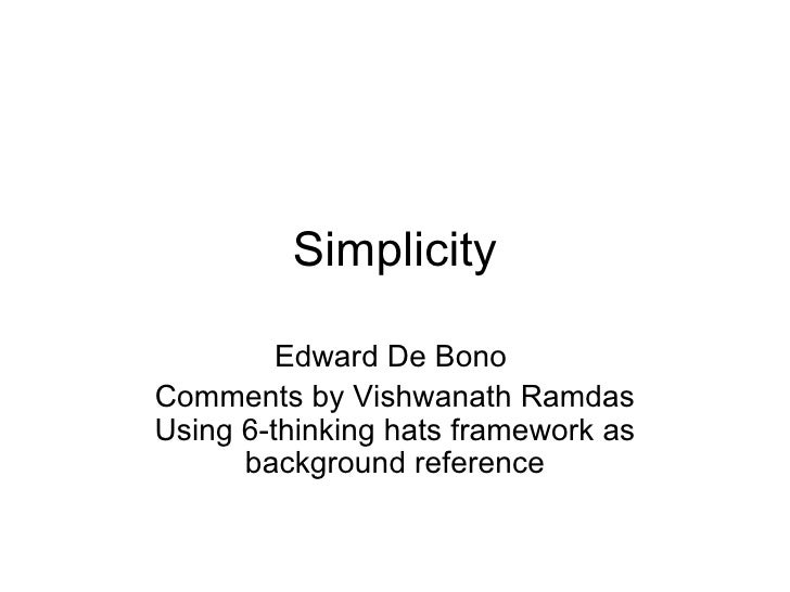 Simplicity Edward De Bono  Comments by Vishwanath Ramdas Using 6-thinking hats framework as background reference