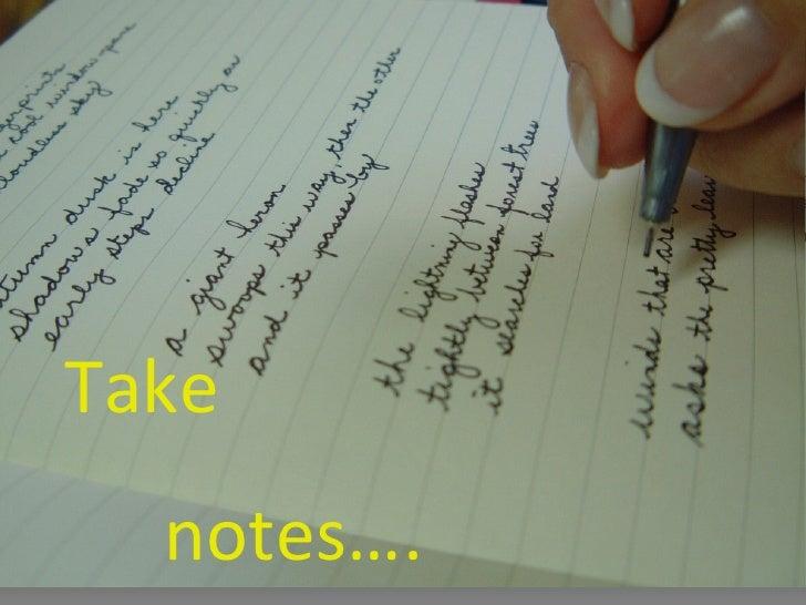 Take   notes….