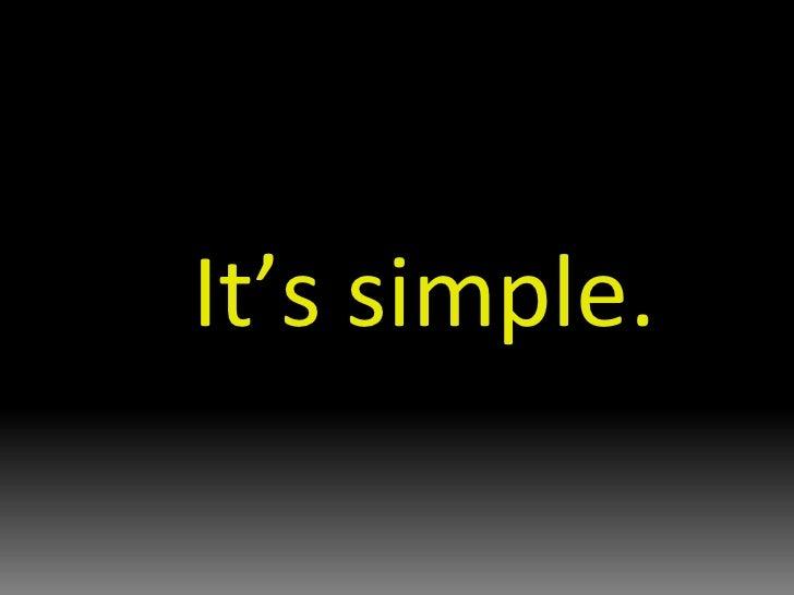 It's simple.