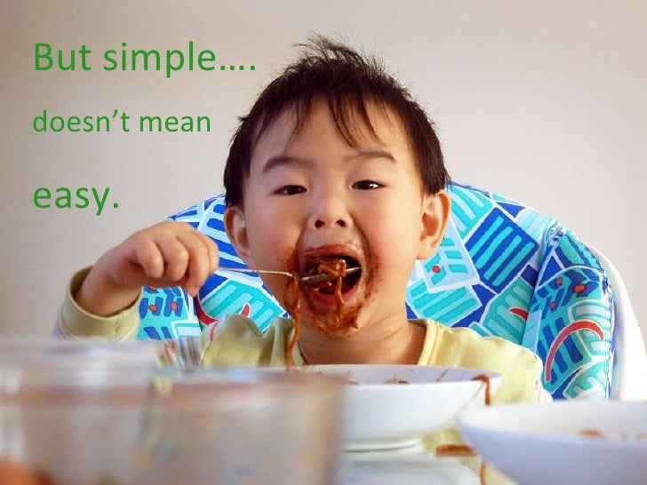 But simple…. doesn't mean easy.