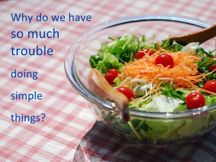 Why do we have  so much trouble doing  simple  things?