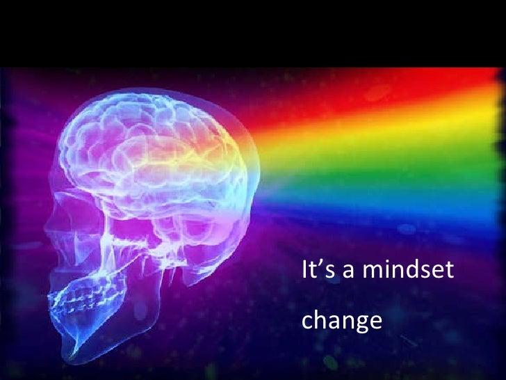 It's a mindset change
