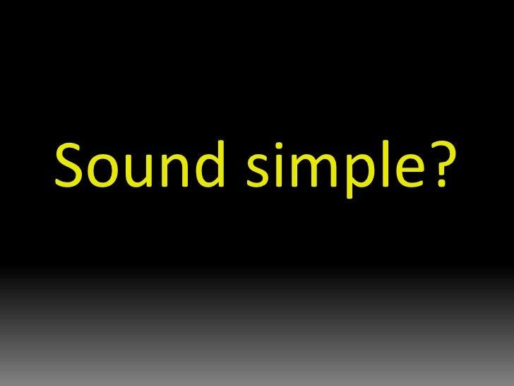 Sound simple?