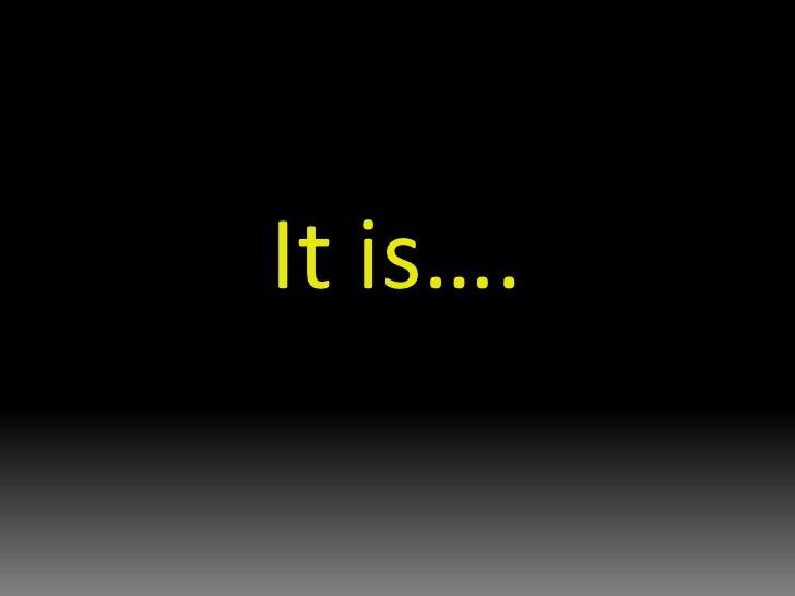 It is….