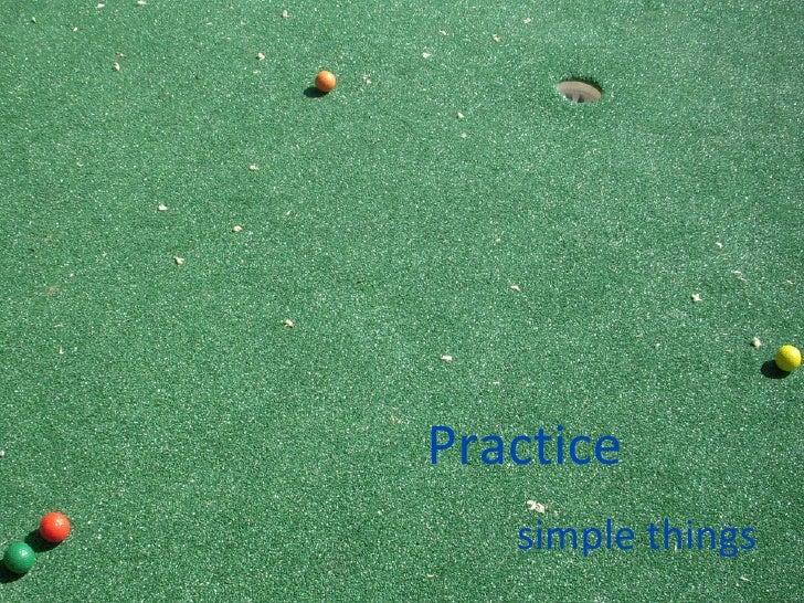 Practice   simple things