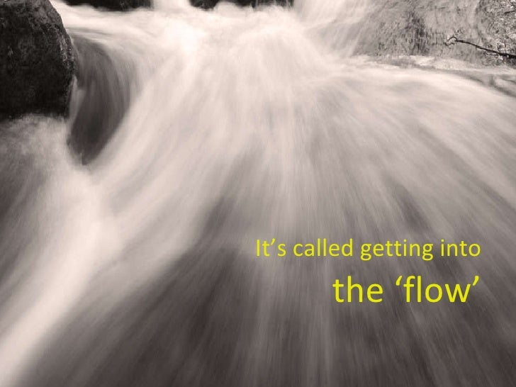It's called getting into  the 'flow'