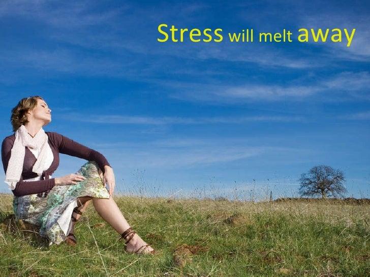 Stress  will melt  away