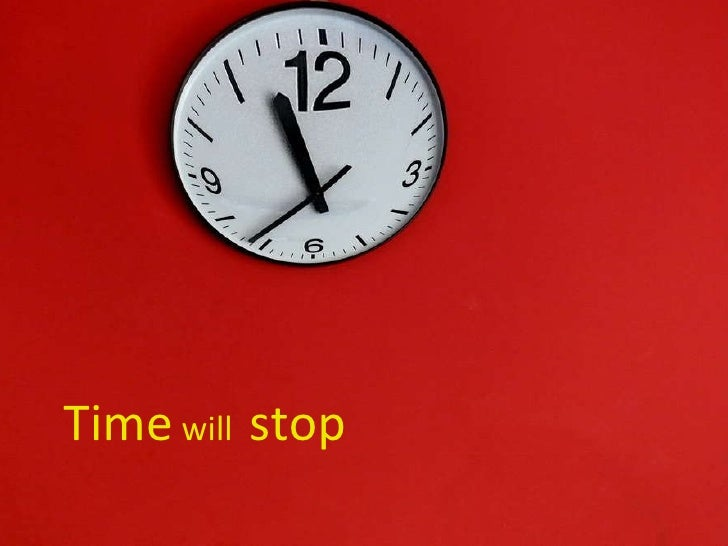 Time  will  stop