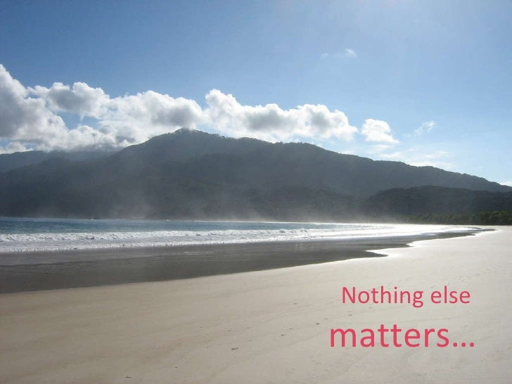 Nothing else  matters…