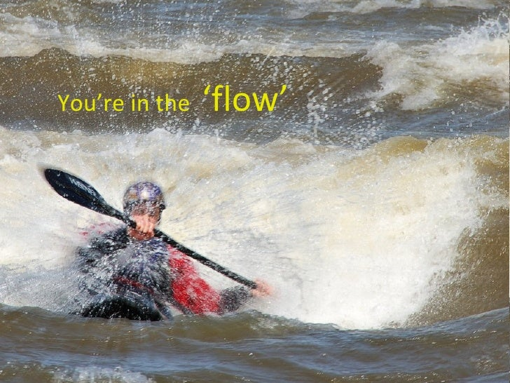 You're in the  'flow'