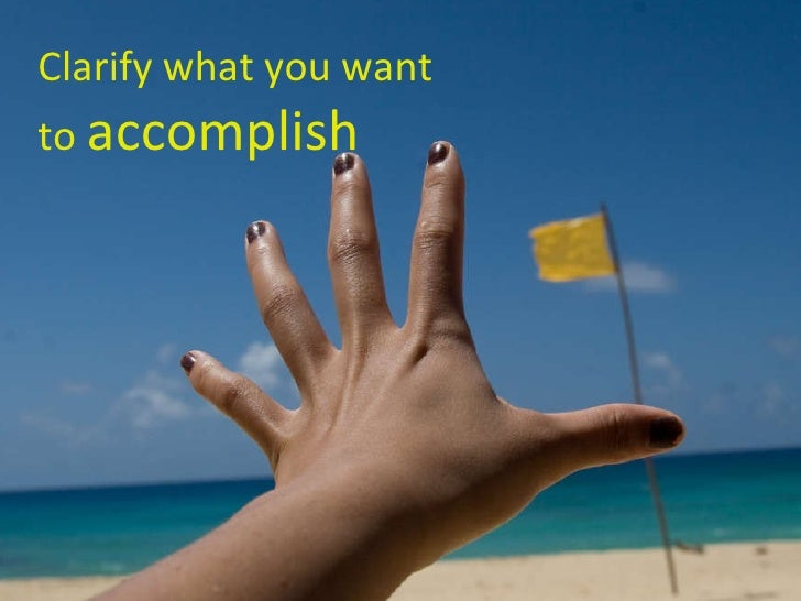 Clarify what you want to  accomplish