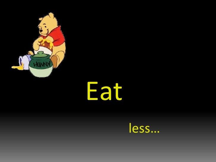 Eat  less…