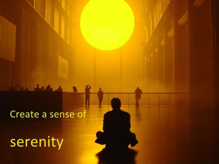 Create a sense of   serenity