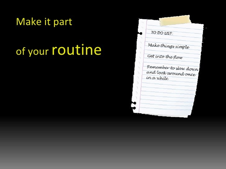 Make it part  of your  routine