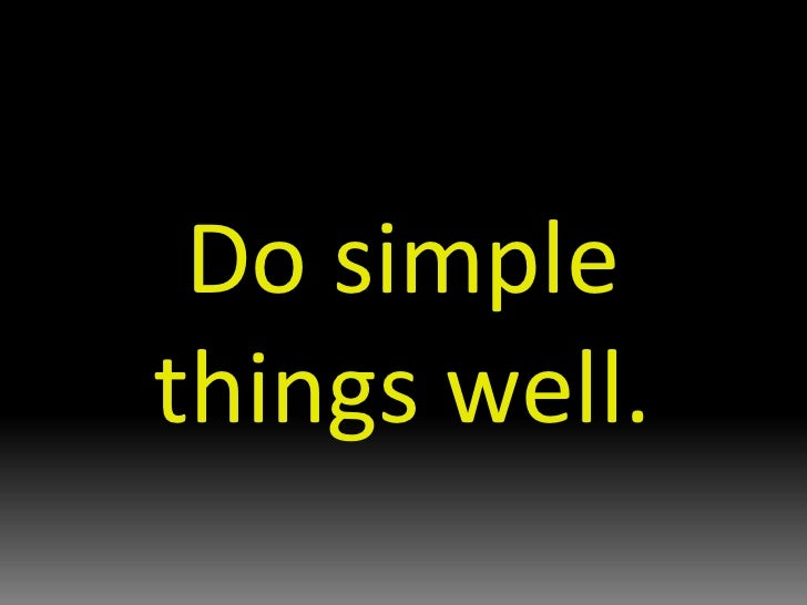 Do simple things well.