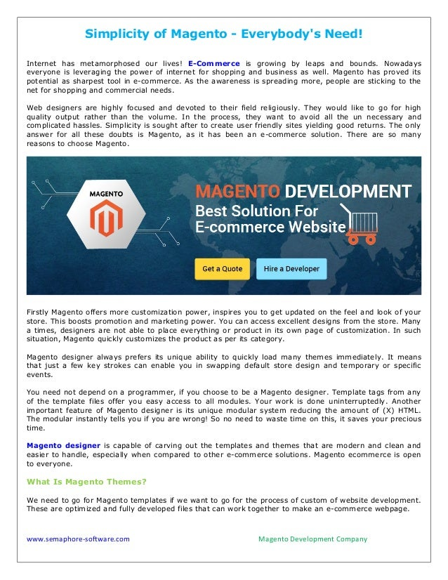 Simplicity of Magento - Everybody's Need! Internet has metamorphosed our lives! E-Commerce is growing by leaps and bounds....