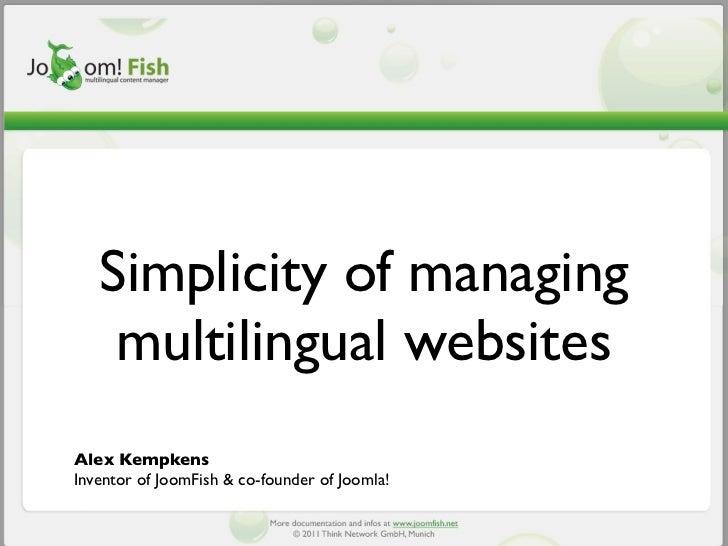 Simplicity of managing    multilingual websitesAlex KempkensInventor of JoomFish & co-founder of Joomla!