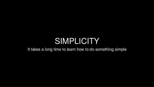 It takes a long time to learn how to do something simple SIMPLICITY
