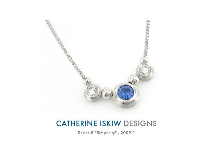 CATHERINE ISKIW DESIGNS     Series 8 quot;Simplicityquot; - 2009.1