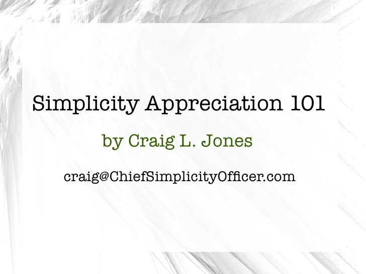 Simplicity Appreciation 101       by Craig L. Jones  craig@ChiefSimplicityOfficer.com