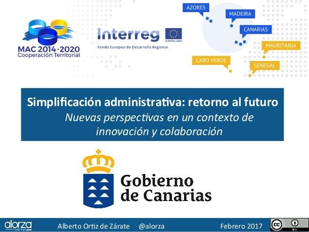 Simplificaciónadministra0va:retornoalfuturo Nuevasperspec+vasenuncontextode innovaciónycolaboración AlbertoO...