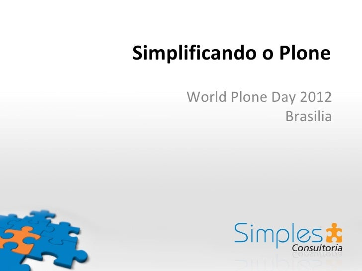 Simplificando o Plone     World Plone Day 2012                   Brasilia