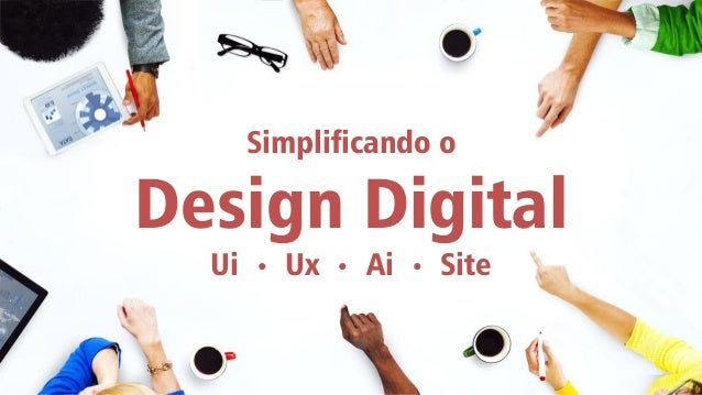 Simplificando o Design Digital Ui • Ux • Ai • Site