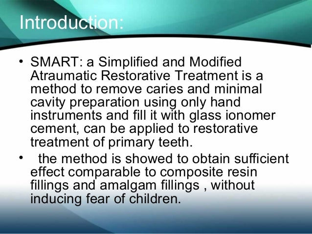 atraumatic restorative treatment for dental caries Art has become one of the most effective treatment, especially for children, in the management of tooth decay it emphasizes prevention and minimal invasiveness in dental treatment.