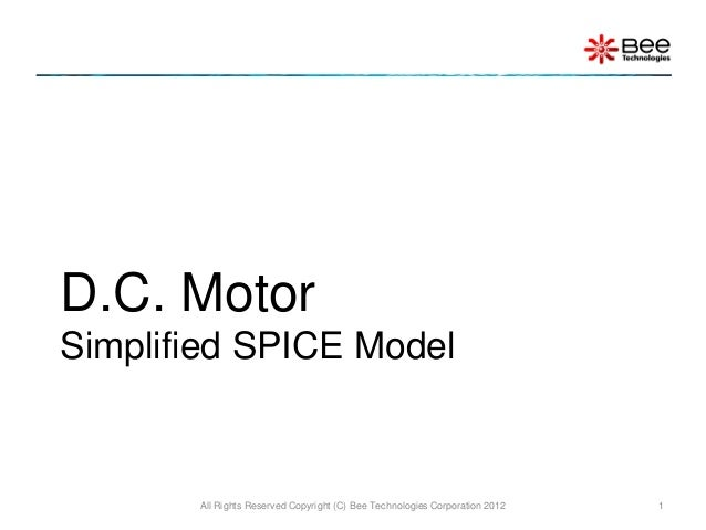 D.C. MotorSimplified SPICE Model       All Rights Reserved Copyright (C) Bee Technologies Corporation 2012   1