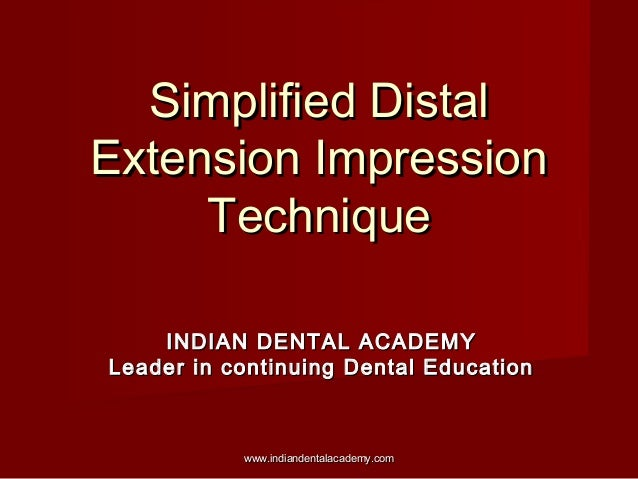Simplified DistalSimplified Distal Extension ImpressionExtension Impression TechniqueTechnique INDIAN DENTAL ACADEMYINDIAN...