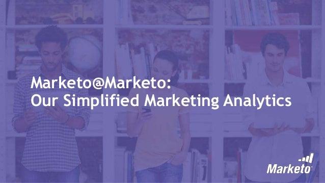 Marketo@Marketo: Our Simplified Marketing Analytics