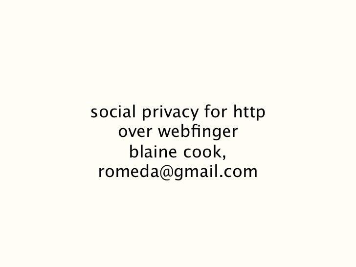 social privacy for http   over webfinger     blaine cook, romeda@gmail.com