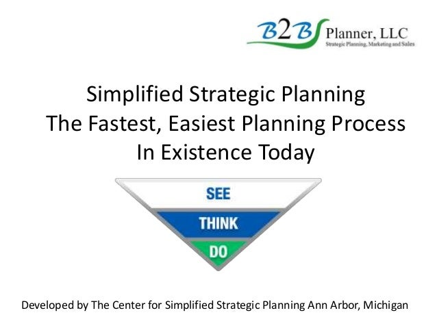 Simplified Strategic Planning The Fastest, Easiest Planning Process In Existence Today Developed by The Center for Simplif...