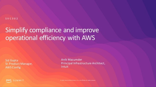 © 2019, Amazon Web Services, Inc. orits affiliates. All rights reserved.S UM M I T Simplify compliance and improve operati...