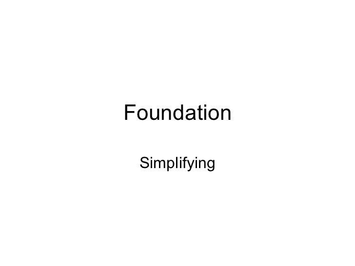 Foundation Simplifying