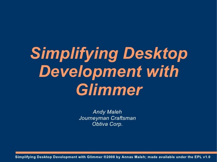 Simplifying Desktop         Development with             Glimmer                                      Andy Maleh          ...