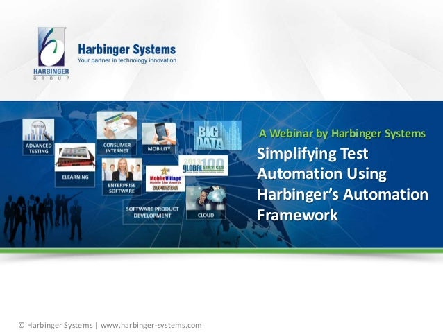 © Harbinger Systems | www.harbinger-systems.com Simplifying Test Automation Using Harbinger's Automation Framework A Webin...