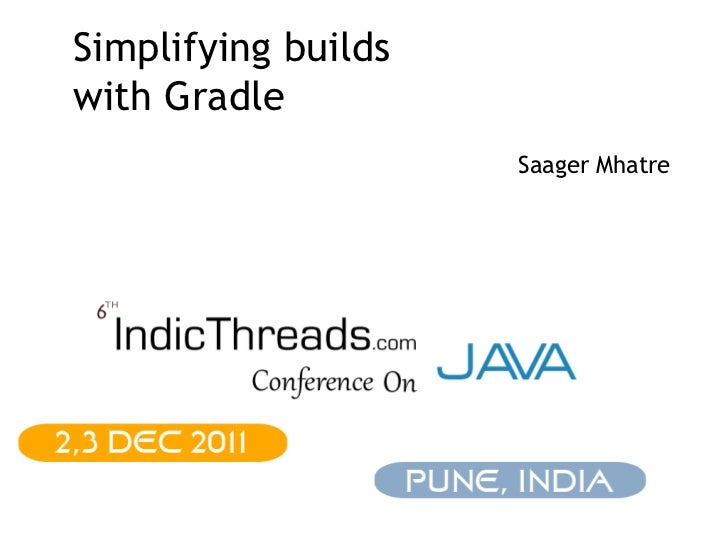 Simplifying builds with Gradle Saager Mhatre