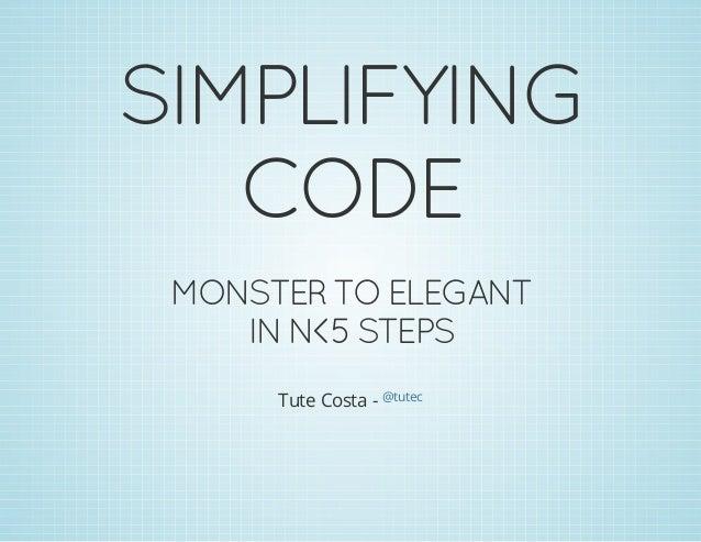 SIMPLIFYING CODE MONSTERTOELEGANT INN<5STEPS Tute Costa - @tutec