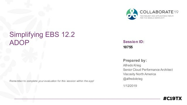 Session ID: Prepared by: Remember to complete your evaluation for this session within the app! 10755 Simplifying EBS 12.2 ...