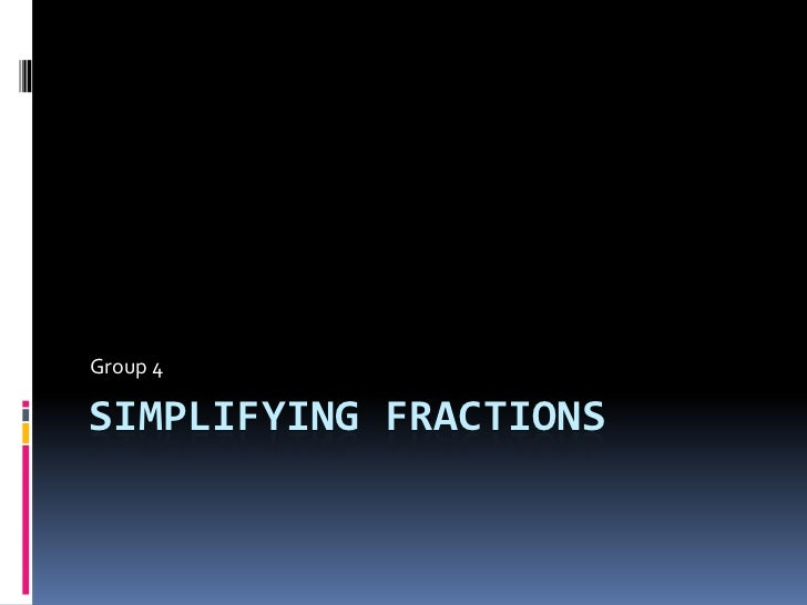Simplifying Fractions<br />Group 4<br />