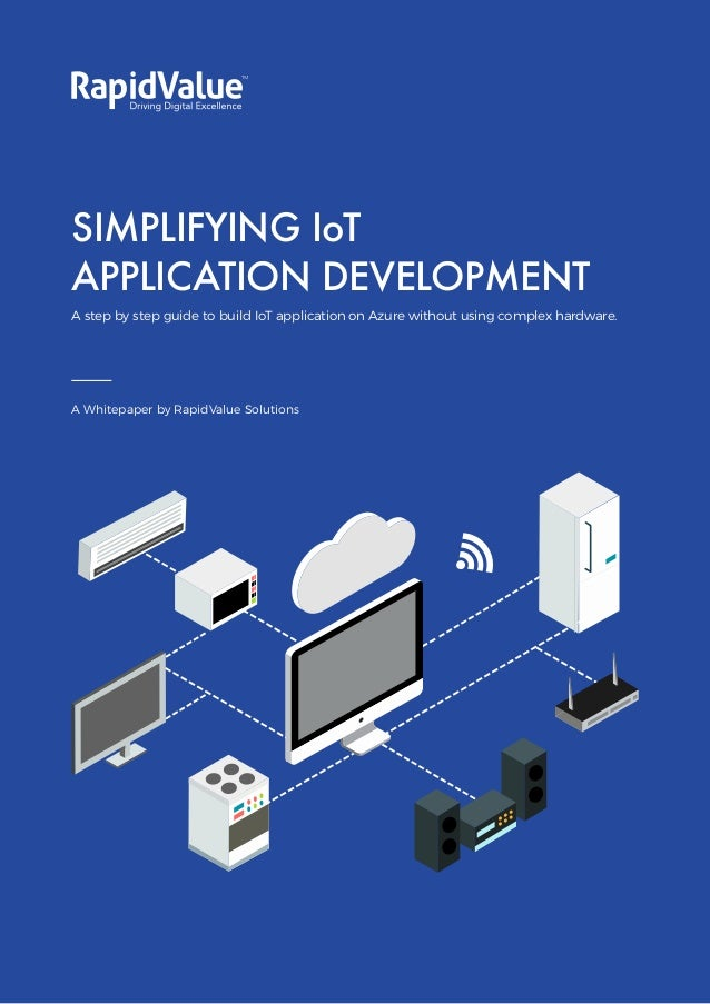 Simplifying IoT Application Development SIMPLIFYING IoT APPLICATION DEVELOPMENT A step by step guide to build IoT applicat...