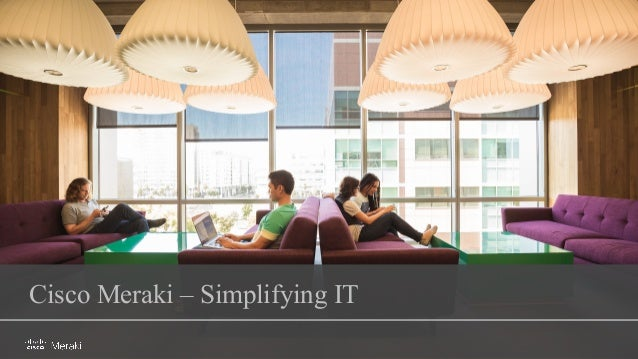 Cisco Meraki- Simplifying IT