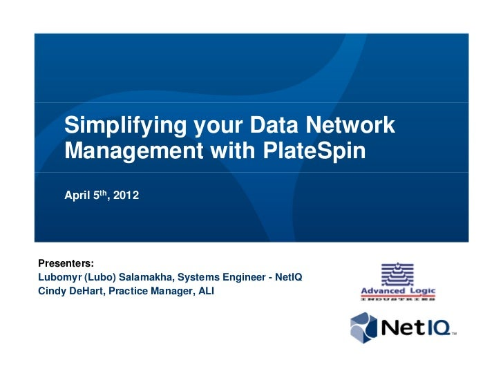 Simplifying your Data Network    Management with PlateSpin    April 5th, 2012Presenters:Lubomyr (Lubo) Salamakha, Systems ...
