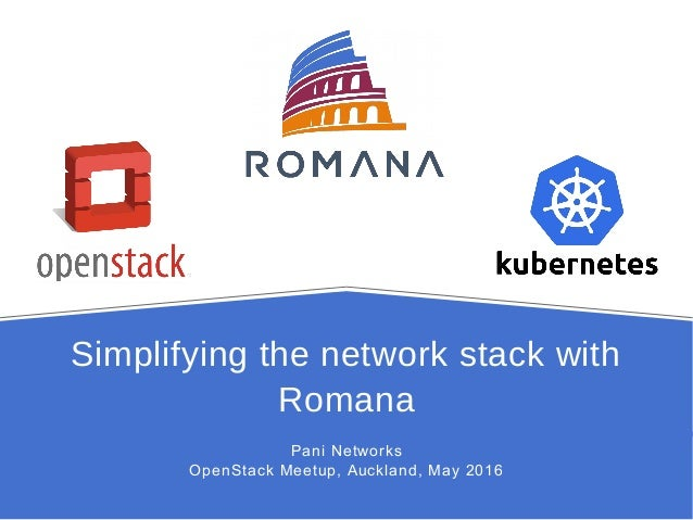Simplifying the network stack with Romana Pani Networks OpenStack Meetup, Auckland, May 2016
